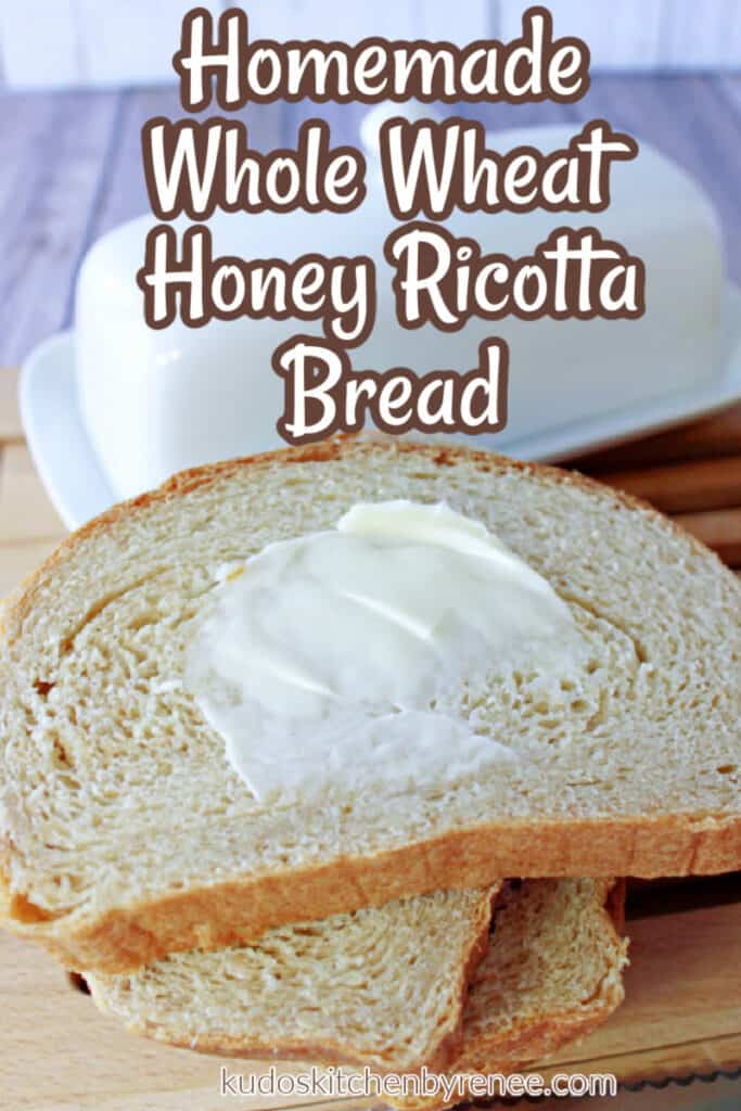 A closeup vertical image of a buttered slice of Whole Wheat Honey Ricotta Bread along with a title text overlay graphic.