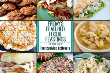 Thanksgiving Leftover Recipe Roundup For Friday's Featured Foodie Feastings