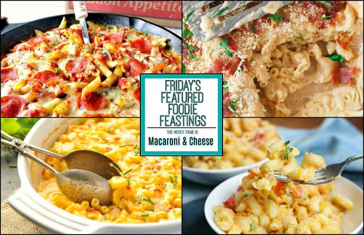 Macaroni & Cheese Recipe Roundup 2018 Friday's Featured Foodie Feastings