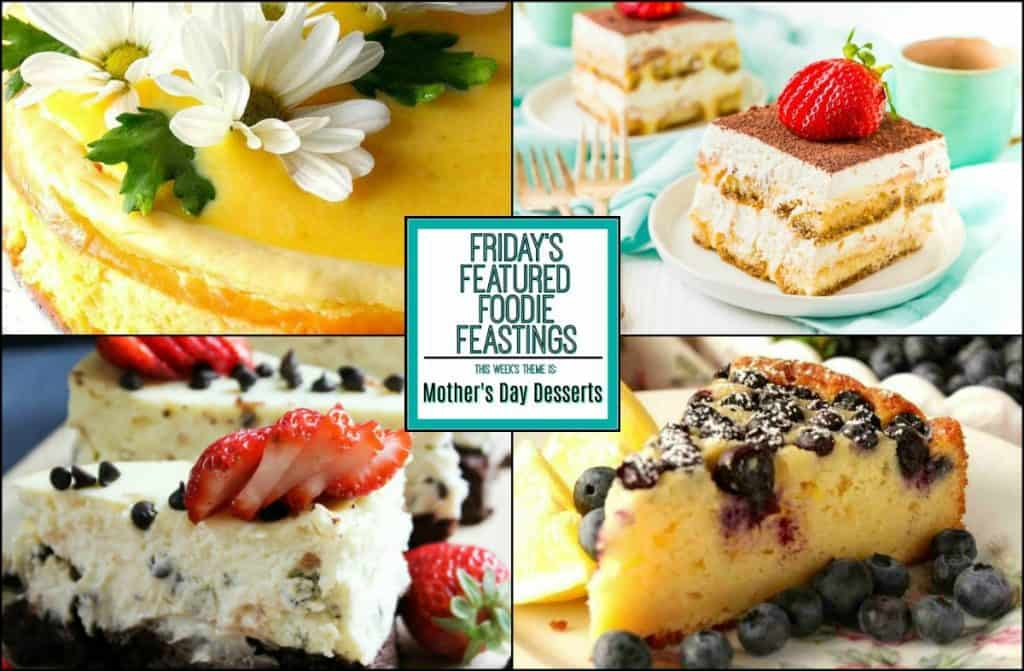 Mother S Day Desserts Recipe Roundup For Friday Featured Foo Feastings Www Kudoskitchenbyrenee