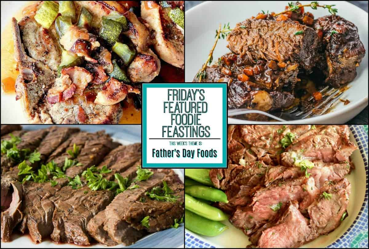 Father's Day Foods Recipe Roundup 2918 for Friday's Featured Foodie Feastings - kudoskitchenbyrenee.com