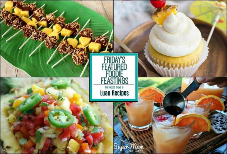 Luau Recipe Roundup for Friday's Featured Foodie Feastings - kudoskitchenbyrenee.com