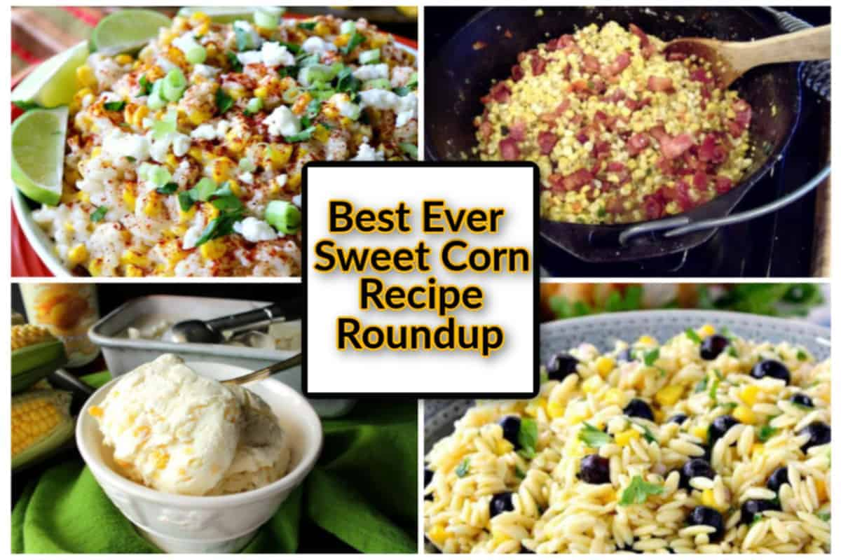 A featured image collage of sweet corn recipe roundup with title text overlay graphic