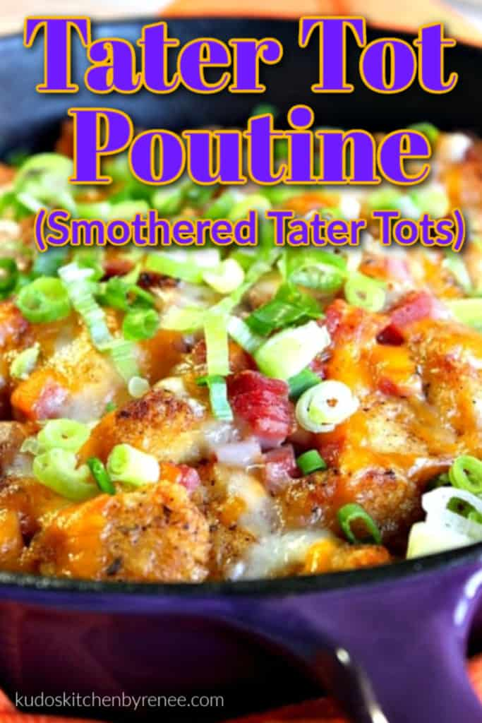 Closeup vertical image of tater tot poutine with melted cheese, scallions, ham, and title text overlay graphic.