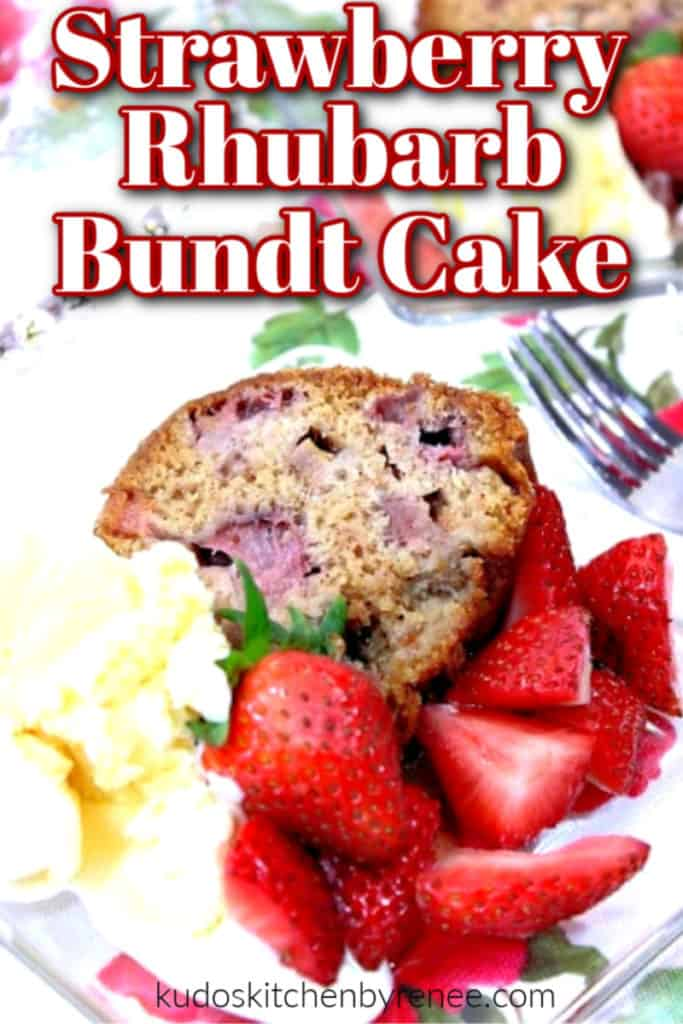 A closeup of a slice of strawberry rhubarb bundt cake on a plate with fresh strawberries, ice cream, and title text overlay graphic.