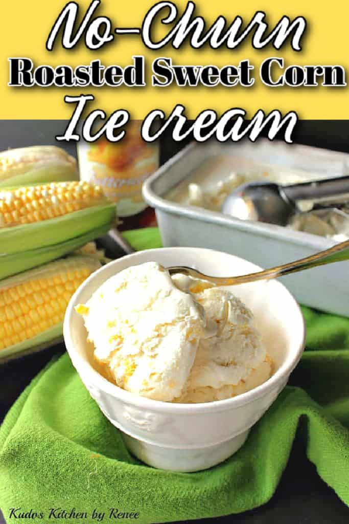 A vertical closeup image of a small bowl of No-churn roasted sweet corn ice cream with a title text overlay graphic in black and white