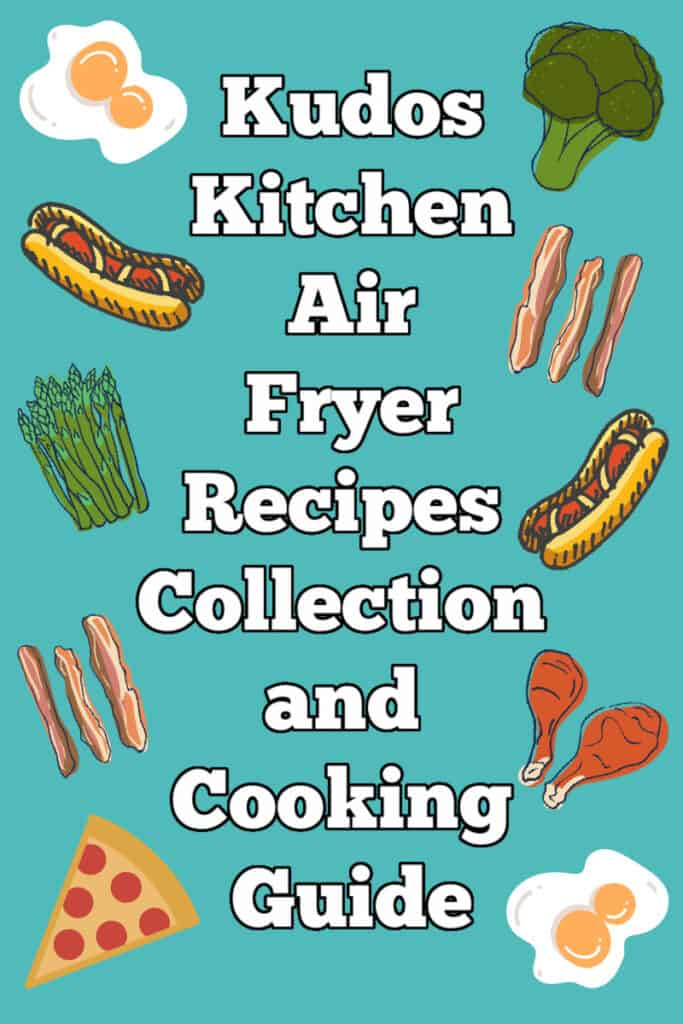 A fun and whimsical graphic and title text vertical image for Kudos Kitchen Air Fryer Recipes Collection and Cooking Guide