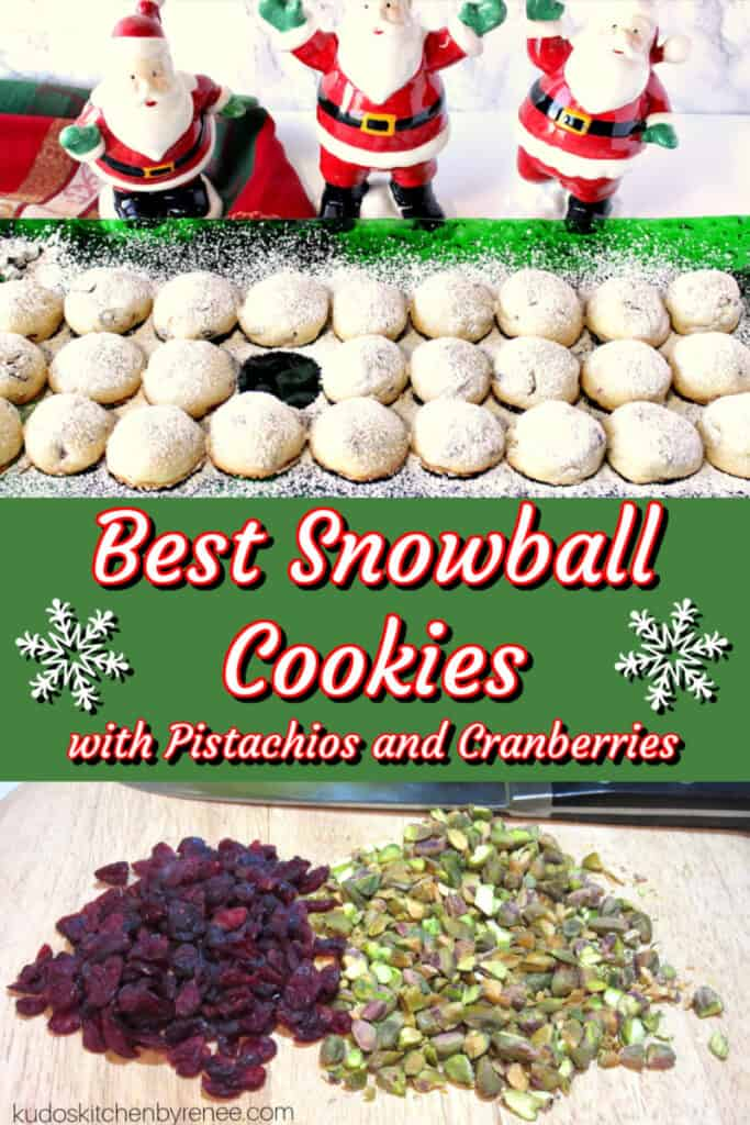 A cute vertical photo collage featuring Snowball Cookies with Pistachios and Cranberries along with ceramic Santa's and a fun red, white, and green title text overlay graphic.