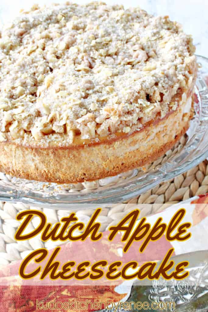 A vertical closeup photo of a whole Dutch Apple Cheesecake with a streusel topping on a glass plate with a title text overlay graphic in brown and yellow.