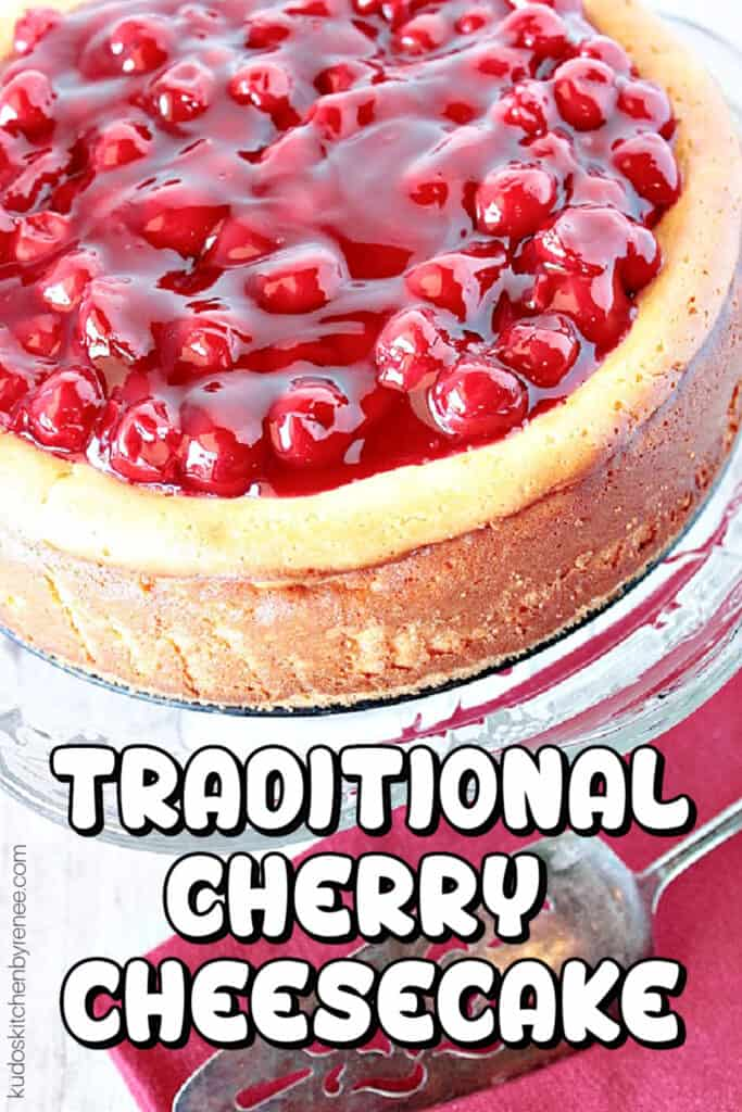 A vertical overhead closeup of a Traditional Cherry Cheesecake with a title text overlay graphic in black and white.