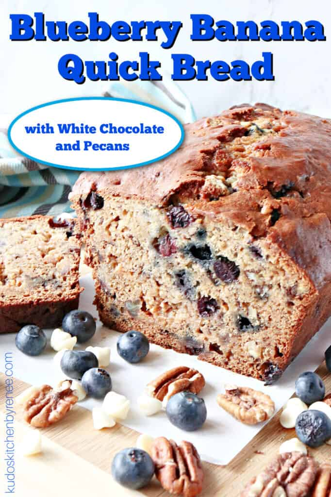 A vertical title text closeup image of a Blueberry Banana Quick Bread recipe with white chocolate and pecans on the table.