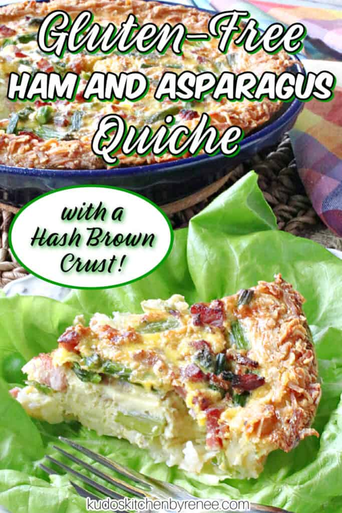 A vertical closeup of a slice of Ham and Asparagus Quiche in the foreground along with a title text overlay graphic in black and green.