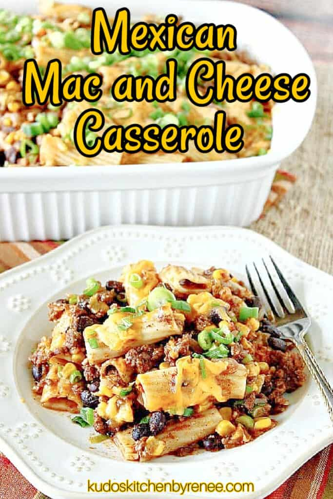 A vertical closeup image along with a title text overlay graphic for Mexican Mac and Cheese Casserole with corn, pasta, cheese, and green onions.