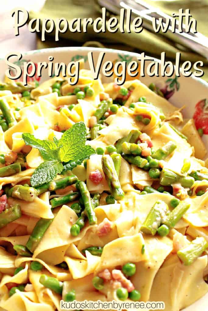 A vertical closeup along with a title text overlay image for Pappardelle with Spring Vegetables with fresh mint and peas.