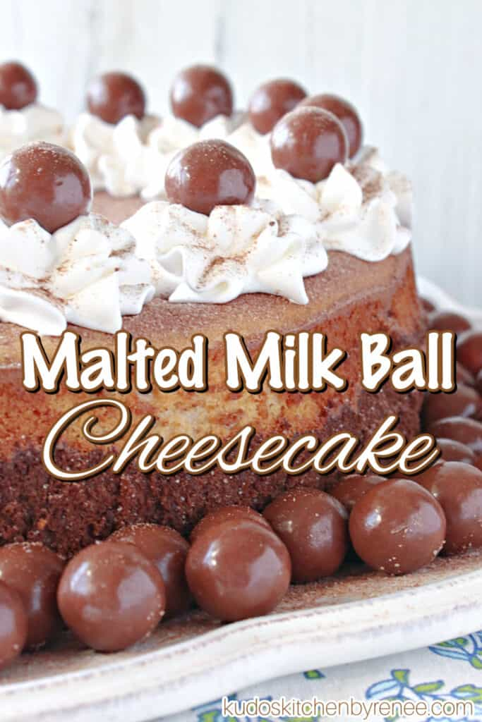 A super closeup vertical photo along with a title text overlay graphic for Malted Milk Ball Cheesecake along with whole malted milk balls and whipped cream as garnish.
