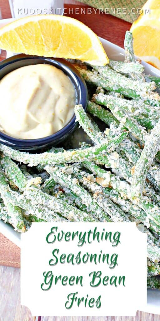 A vertical closeup image of Everything Green Bean Fries along with an orange honey dipping sauce and a title text overlay graphic.