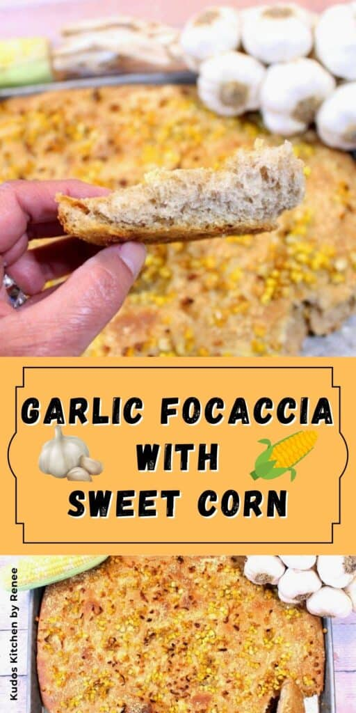 A two image vertical collage along with a title text overlay graphic for Garlic Focaccia with Sweet Corn.