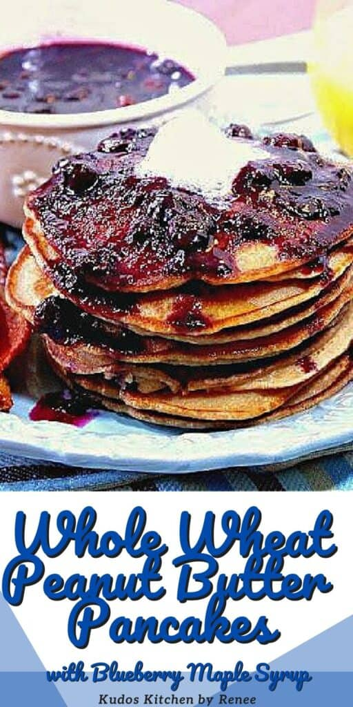 A vertical close up image along with a title text overlay graphic for Whole Wheat Peanut Butter Pancakes along with a topping of Blueberry Maple Syrup.