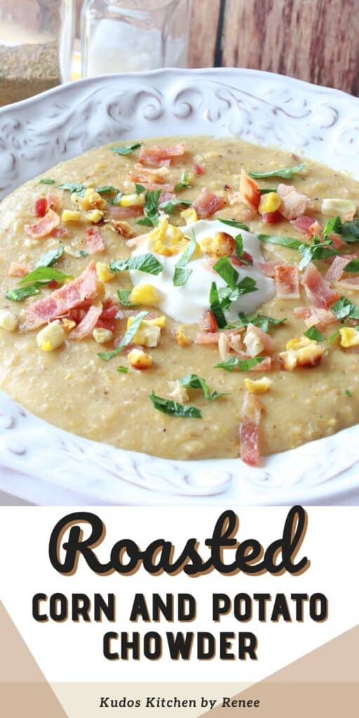A vertical closeup of a pretty white bowl filled with Roasted Corn and Potato Chowder along with a title text graphic overlay.